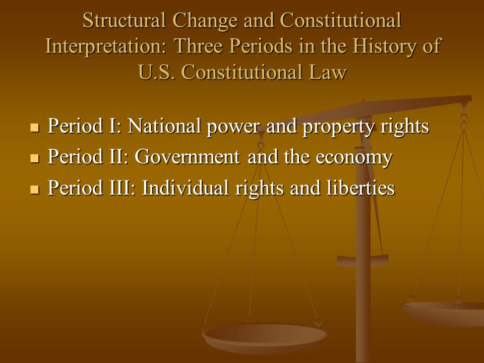 Structural Change and Constitutional Interpretation: Three Periods in the History of U.S. Constitutional Law