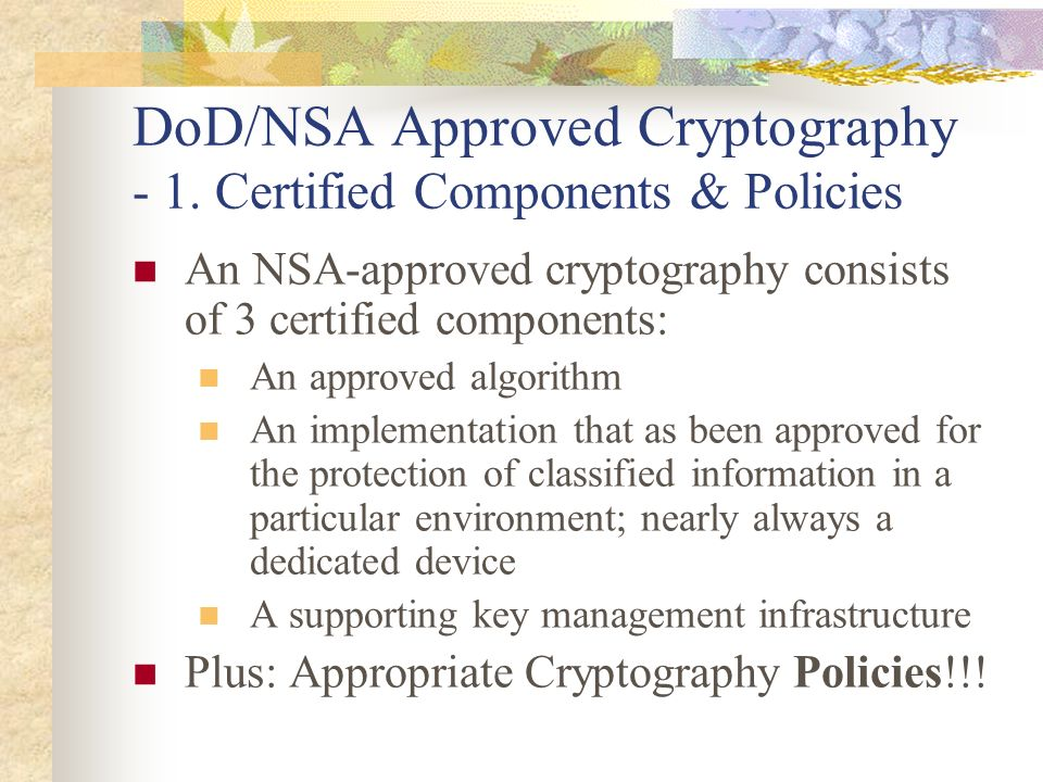 DoD/NSA Approved Cryptography - 1. Certified Components & Policies