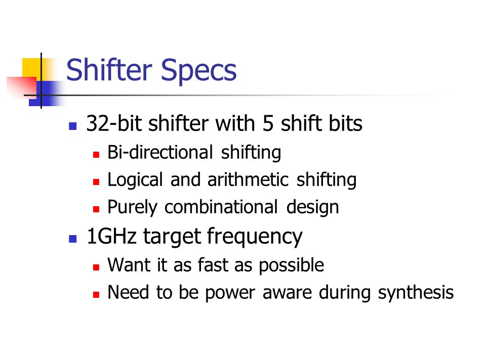 Shifter Specs 32-bit shifter with 5 shift bits 1GHz target frequency