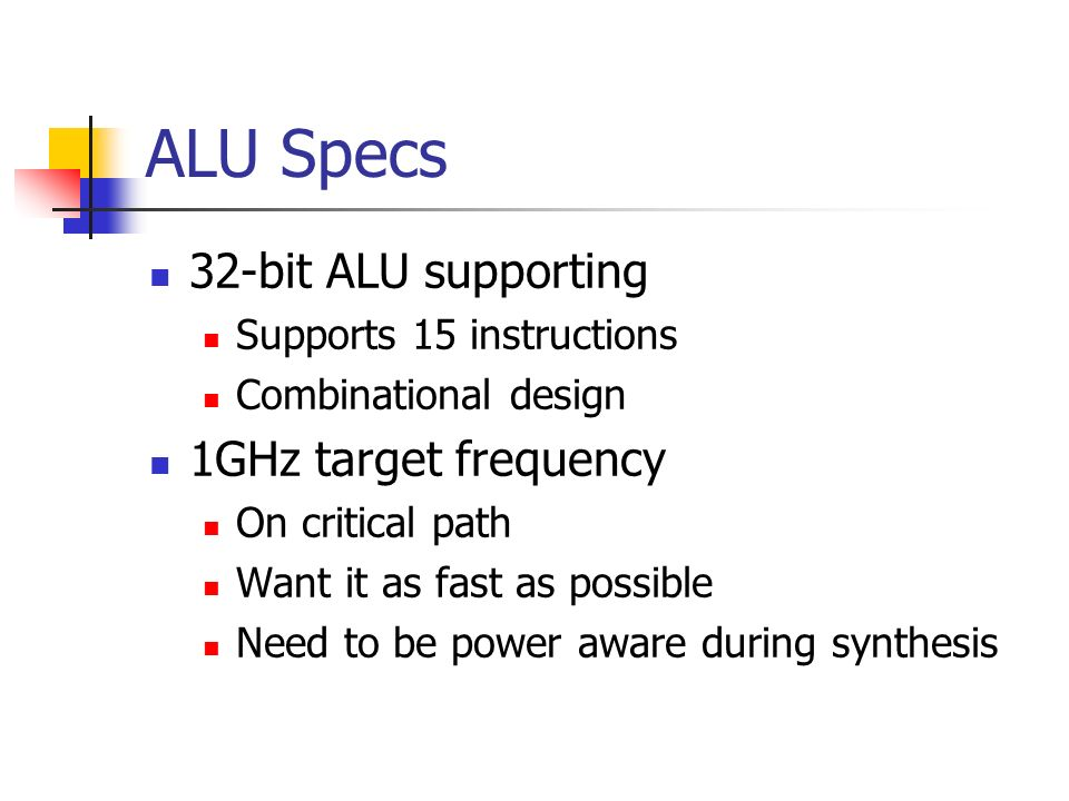 ALU Specs 32-bit ALU supporting 1GHz target frequency
