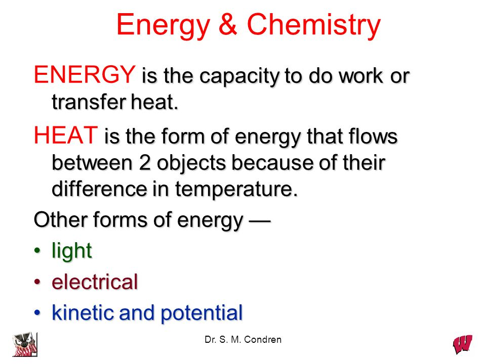 Energy & Chemistry ENERGY is the capacity to do work or transfer heat.