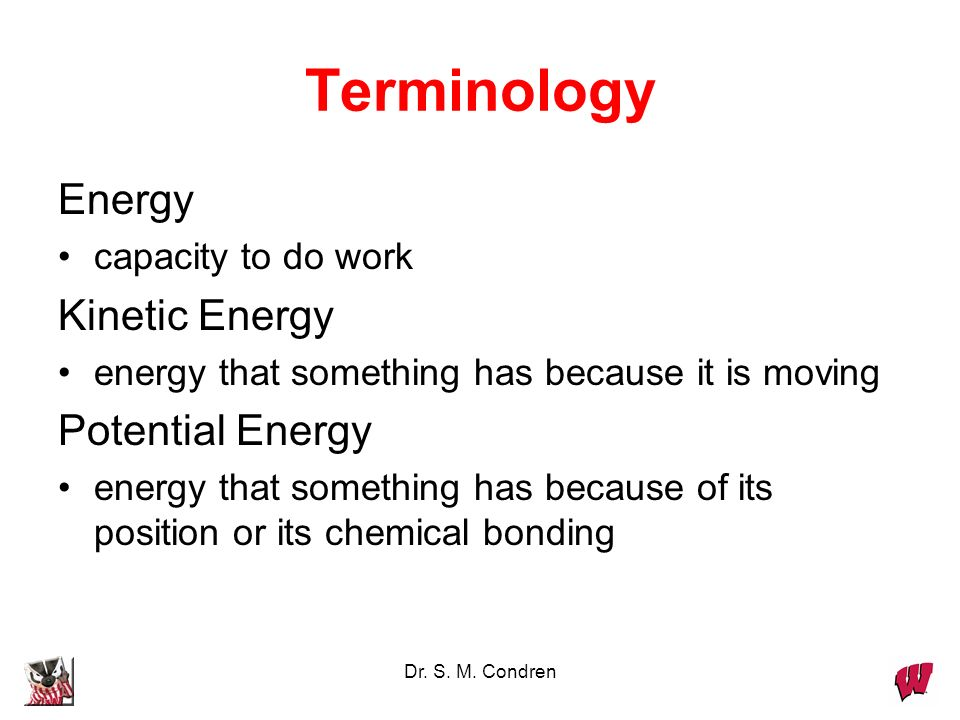 Terminology Energy Kinetic Energy Potential Energy capacity to do work