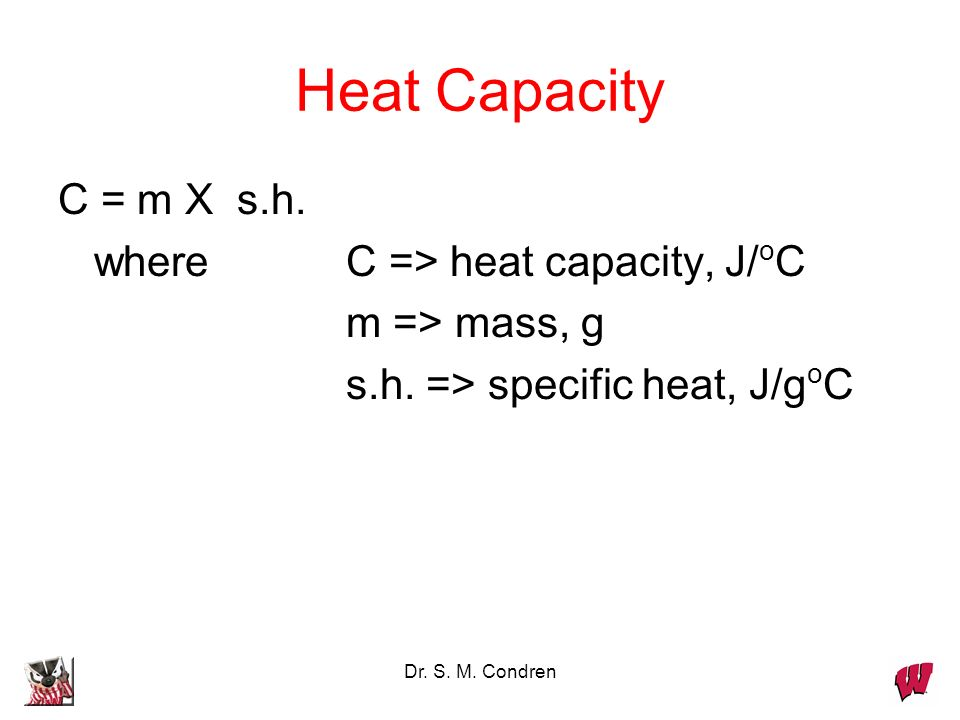 Heat Capacity C = m X s.h. where C => heat capacity, J/oC