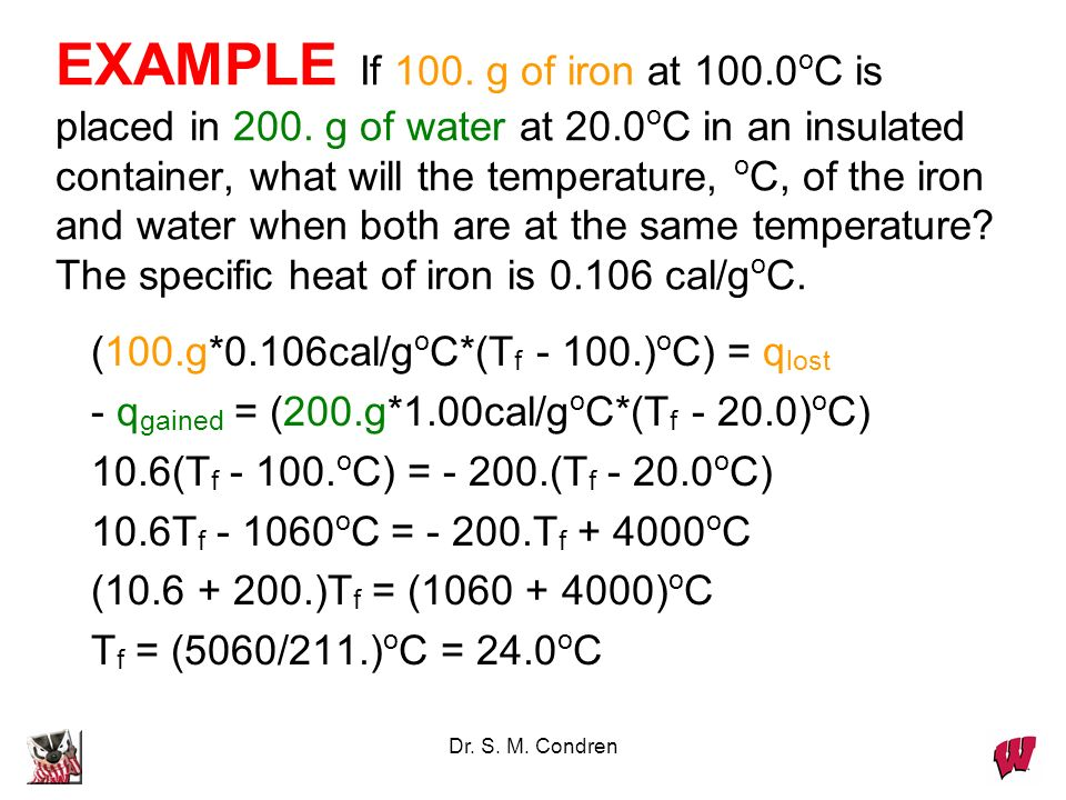 EXAMPLE If 100. g of iron at 100. 0oC is placed in 200