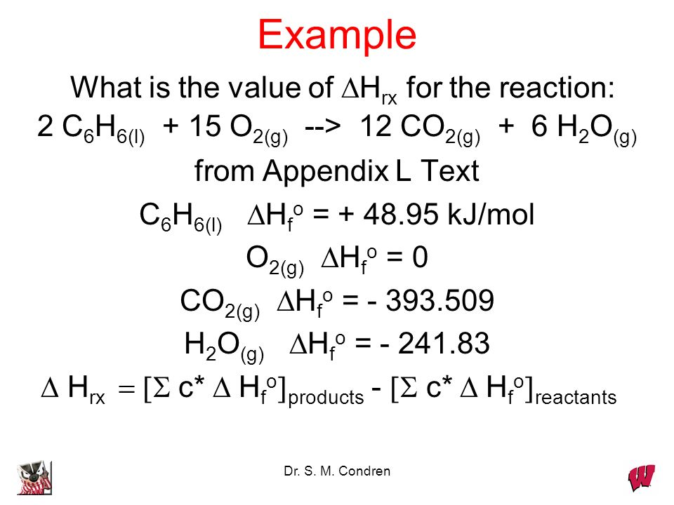 Example What is the value of DHrx for the reaction: 2 C6H6(l) + 15 O2(g) --> 12 CO2(g) + 6 H2O(g)
