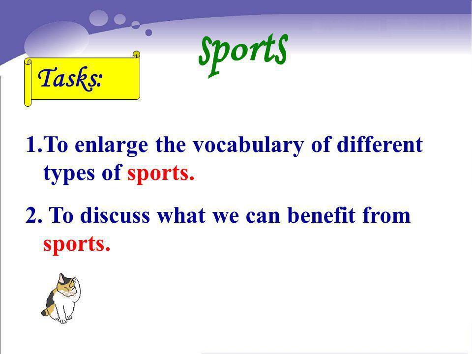 Tasks: sports To enlarge the vocabulary of different types of sports.