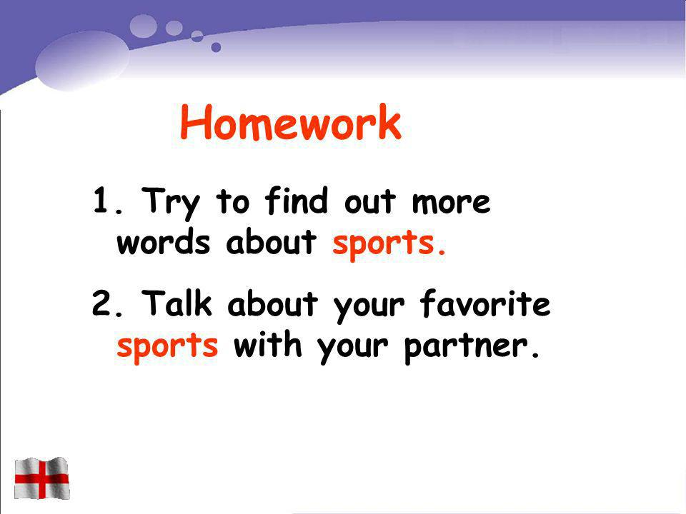Homework 1. Try to find out more words about sports.
