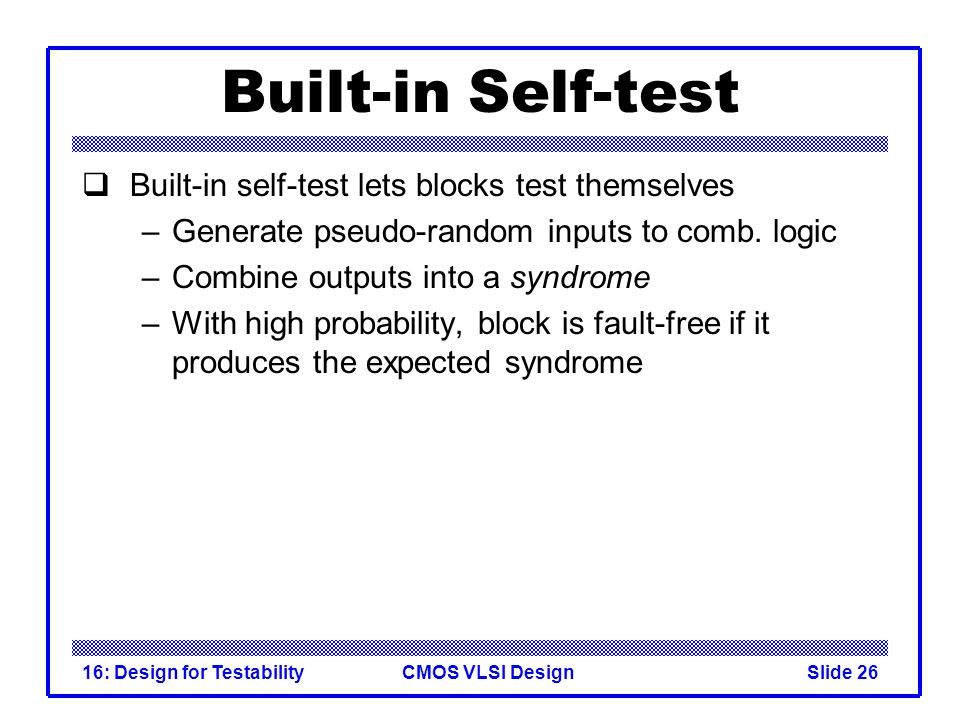 Built-in Self-test Built-in self-test lets blocks test themselves