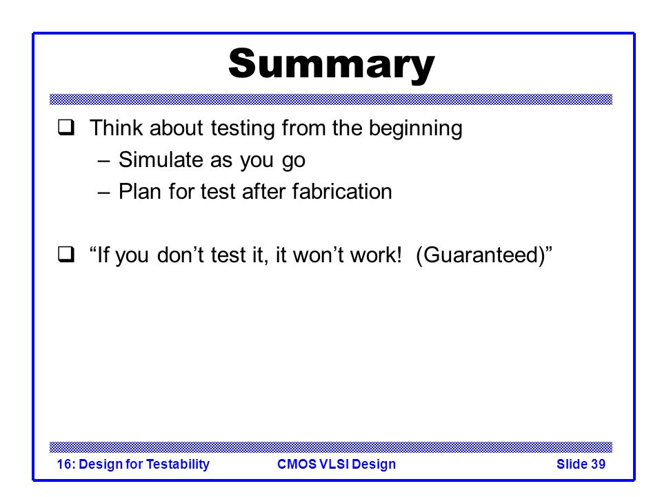 Summary Think about testing from the beginning Simulate as you go