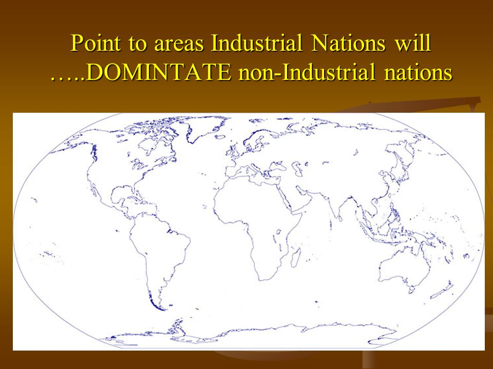 Point to areas Industrial Nations will …