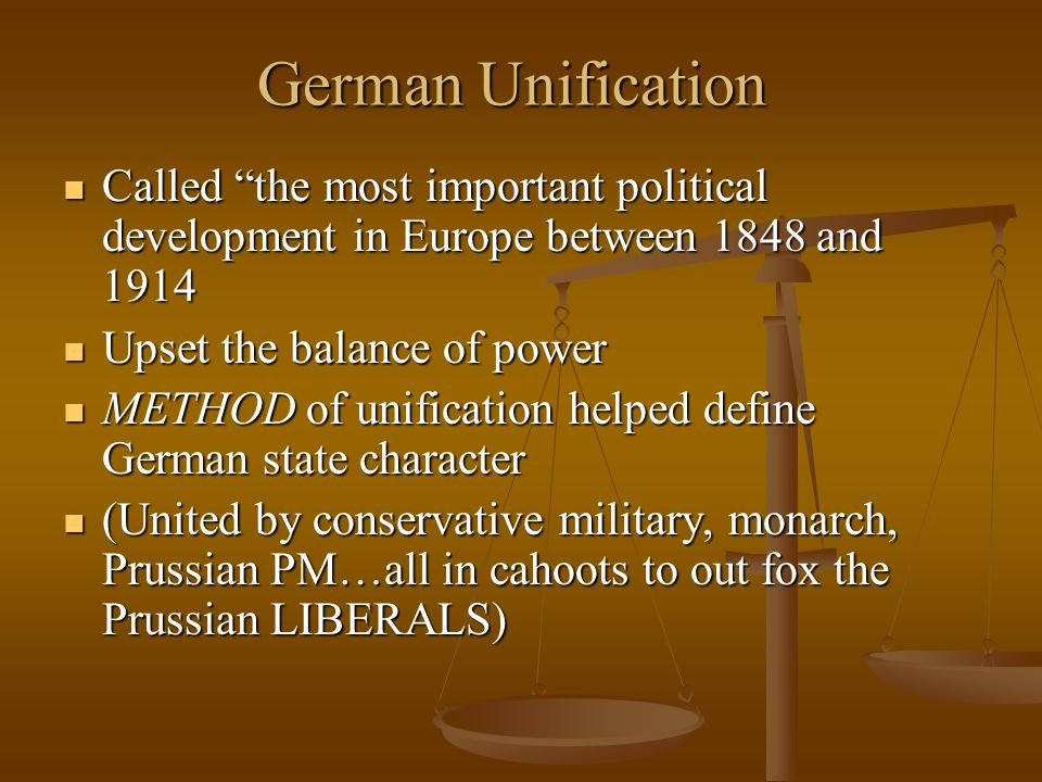 German Unification Called the most important political development in Europe between 1848 and 1914.