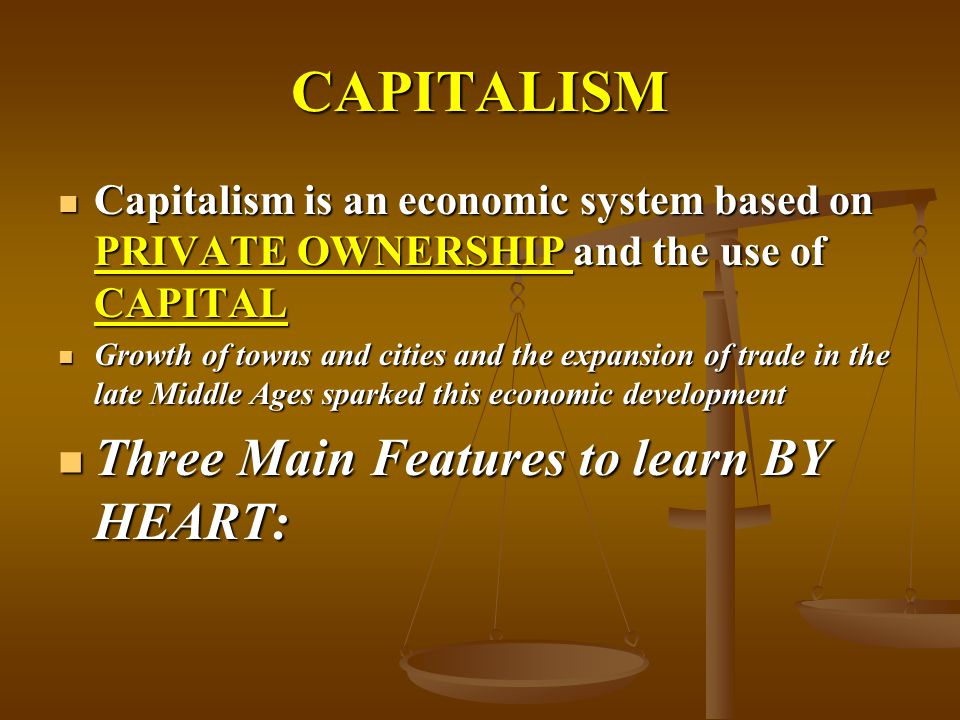 CAPITALISM Three Main Features to learn BY HEART: