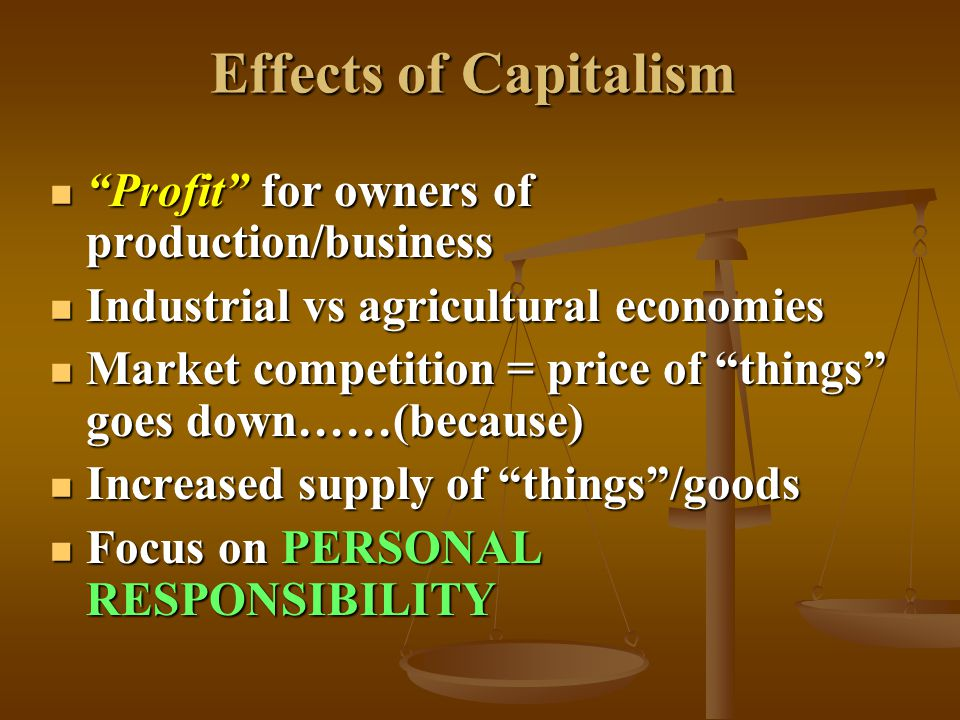 Effects of Capitalism Profit for owners of production/business