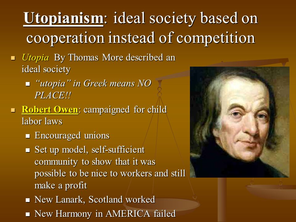 Utopianism: ideal society based on cooperation instead of competition
