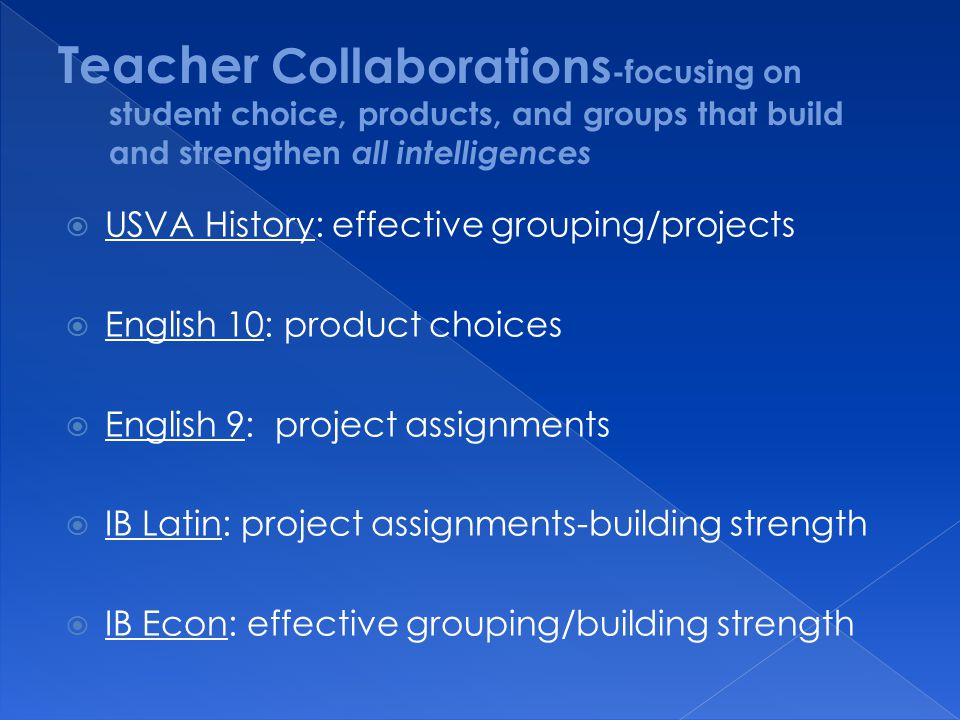Teacher Collaborations-focusing on student choice, products, and groups that build and strengthen all intelligences