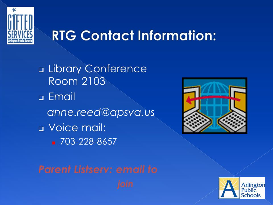 RTG Contact Information: Library Conference Room 2103. Email. anne.reed@apsva.us. Voice mail: 703-228-8657.