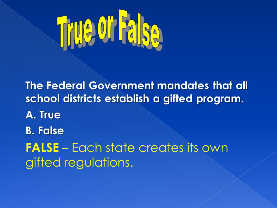 True or False FALSE – Each state creates its own gifted regulations.