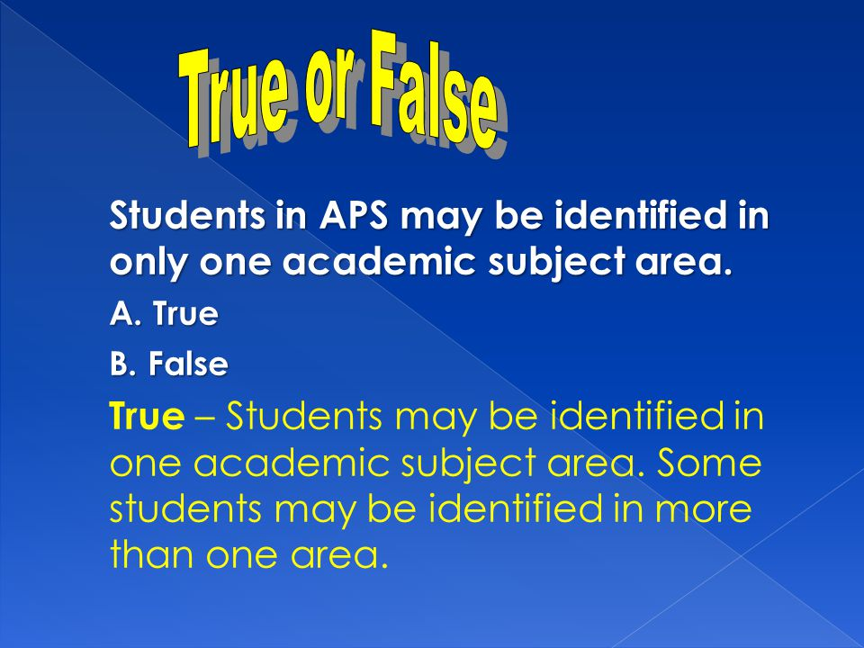 Students in APS may be identified in only one academic subject area.