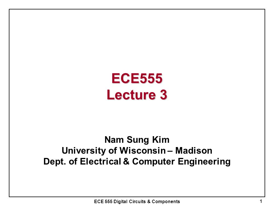 ECE555 Lecture 3 Nam Sung Kim University of Wisconsin – Madison