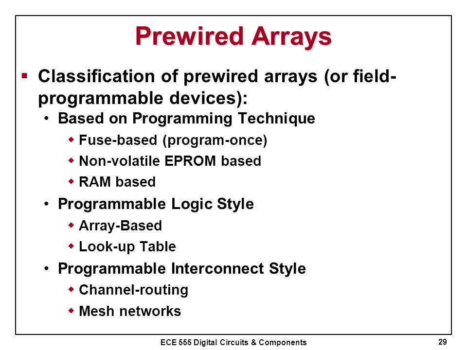 Prewired Arrays Classification of prewired arrays (or field- programmable devices): Based on Programming Technique.