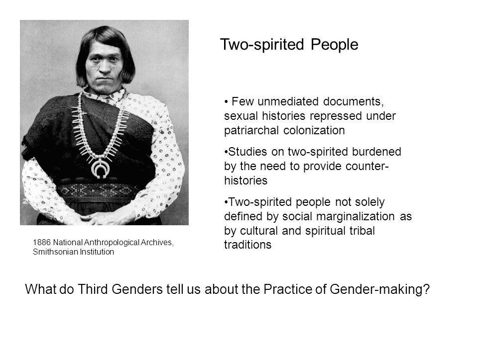Two-spirited People Few unmediated documents, sexual histories repressed under patriarchal colonization.