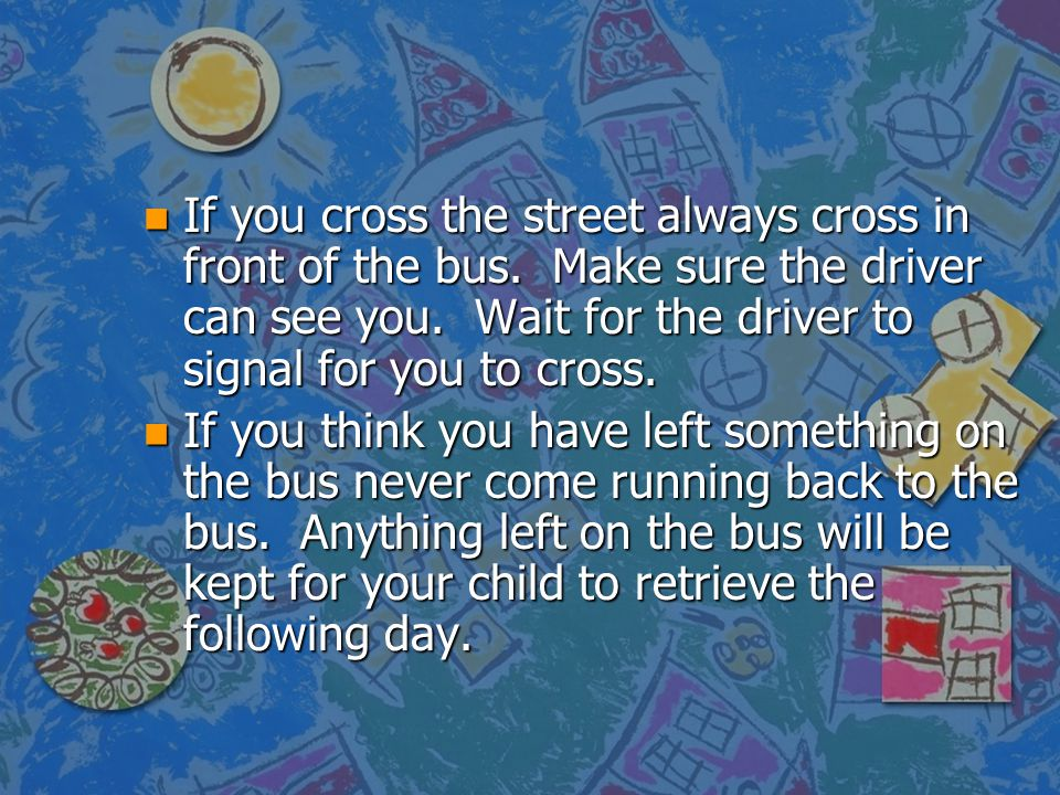If you cross the street always cross in front of the bus