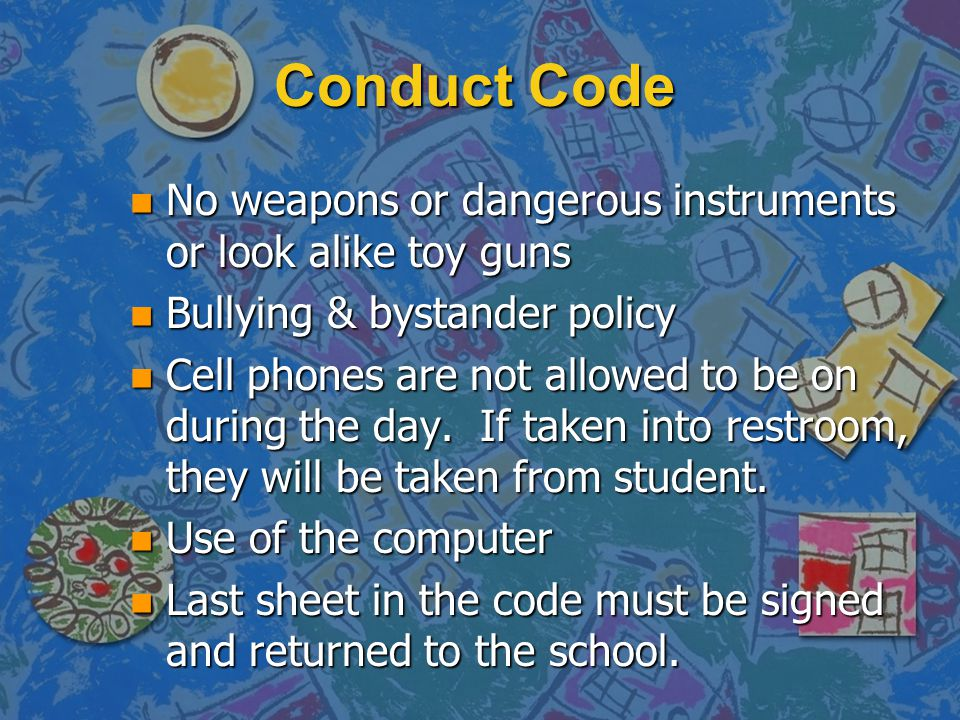 Conduct Code No weapons or dangerous instruments or look alike toy guns. Bullying & bystander policy.