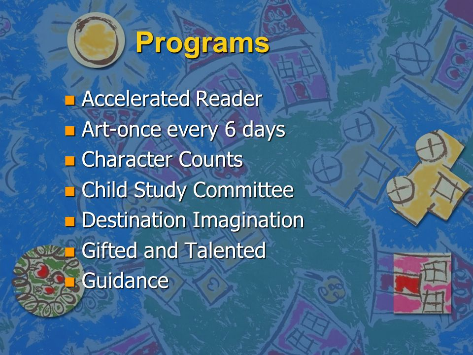 Programs Accelerated Reader Art-once every 6 days Character Counts