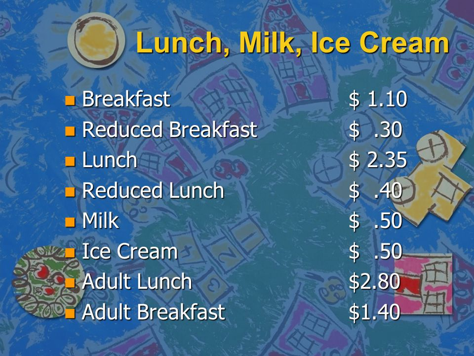 Lunch, Milk, Ice Cream Breakfast $ 1.10 Reduced Breakfast $ .30