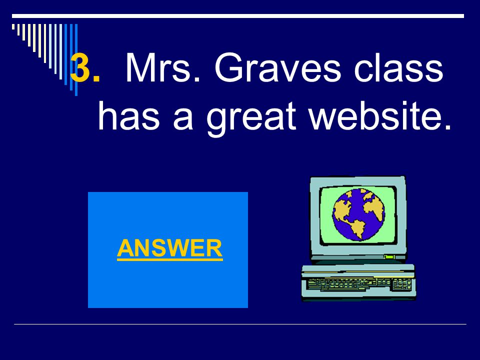 3. Mrs. Graves class has a great website.