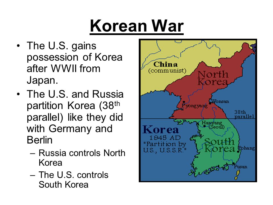 Korean War The U.S. gains possession of Korea after WWII from Japan.