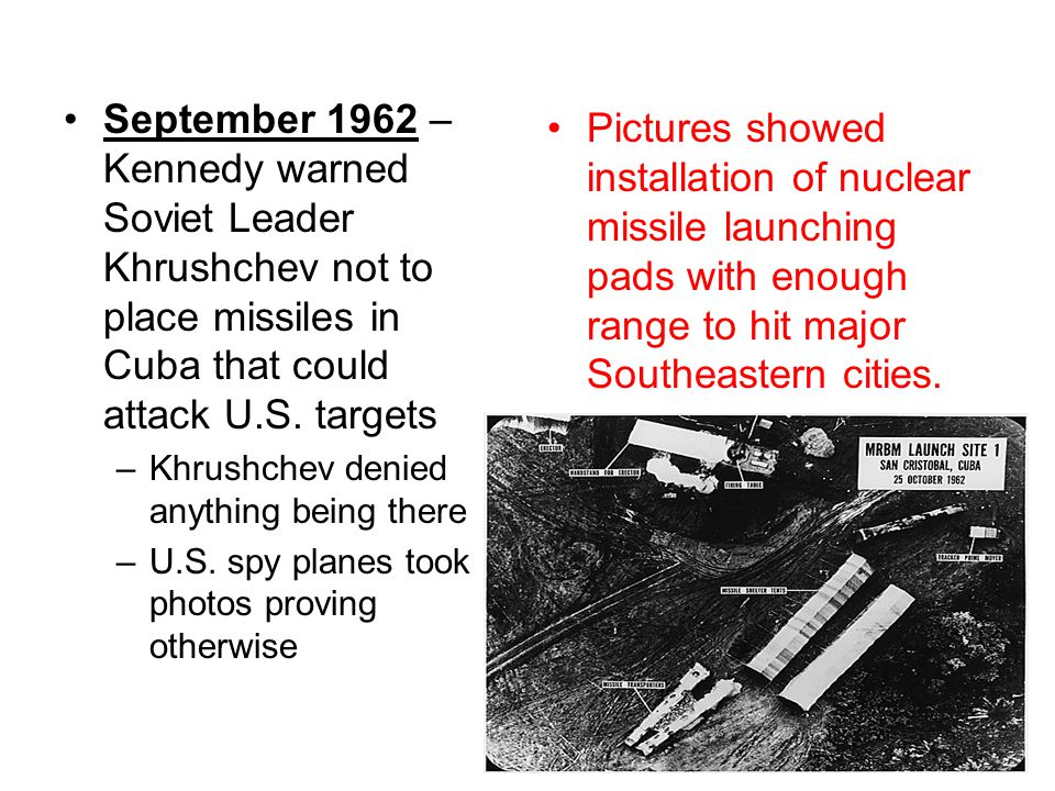 September 1962 – Kennedy warned Soviet Leader Khrushchev not to place missiles in Cuba that could attack U.S. targets