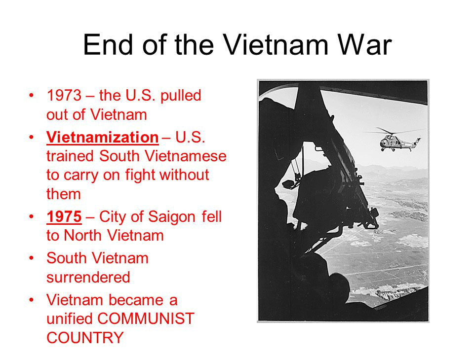 End of the Vietnam War 1973 – the U.S. pulled out of Vietnam