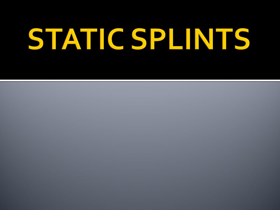 STATIC SPLINTS