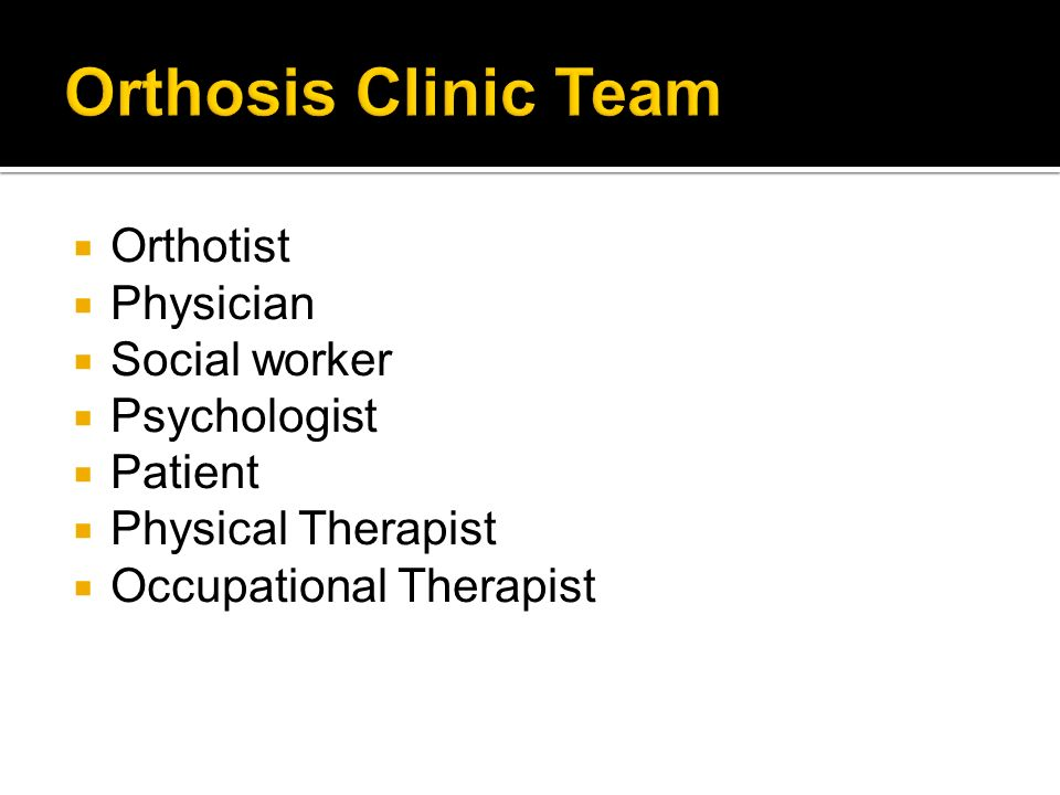 Orthosis Clinic Team Orthotist Physician Social worker Psychologist