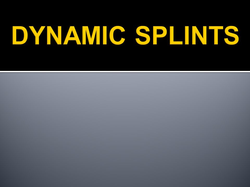 DYNAMIC SPLINTS