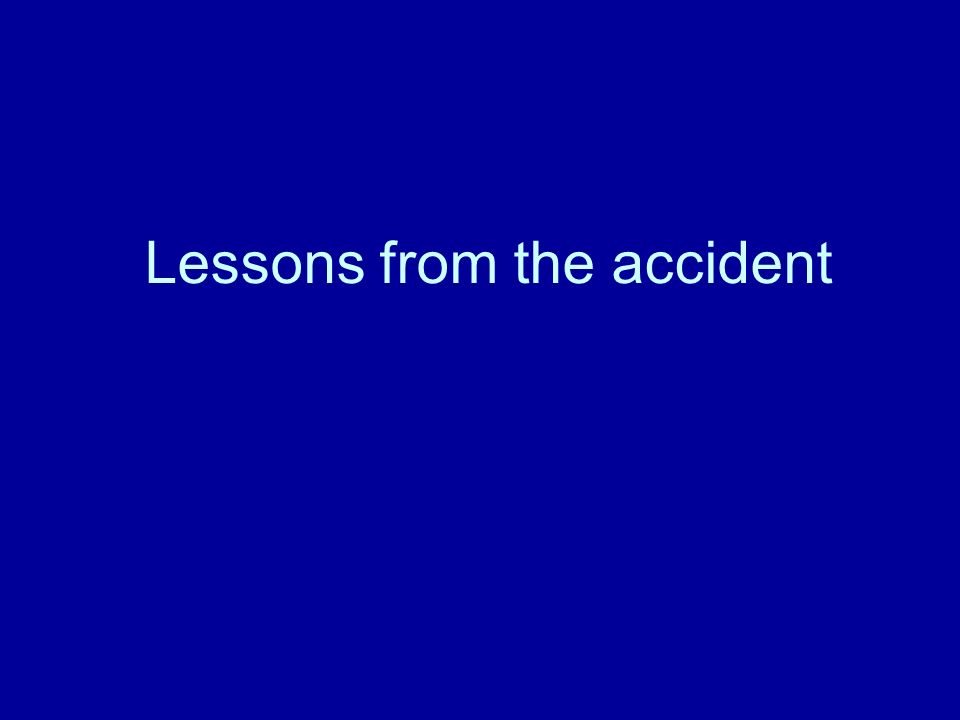 Lessons from the accident