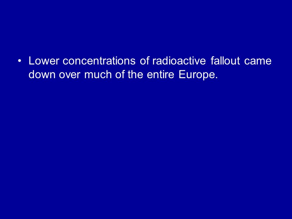 Lower concentrations of radioactive fallout came down over much of the entire Europe.