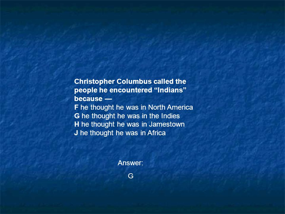 Christopher Columbus called the people he encountered Indians