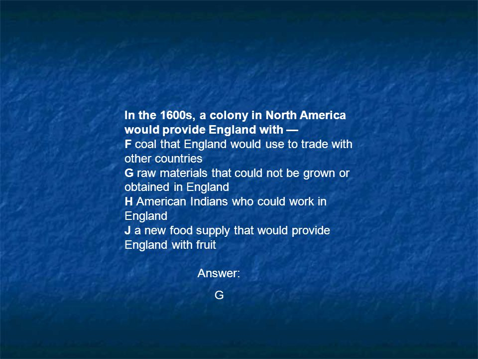 In the 1600s, a colony in North America would provide England with —