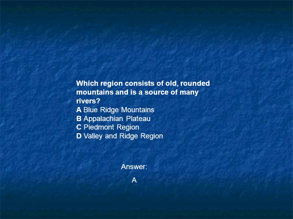 Which region consists of old, rounded mountains and is a source of many