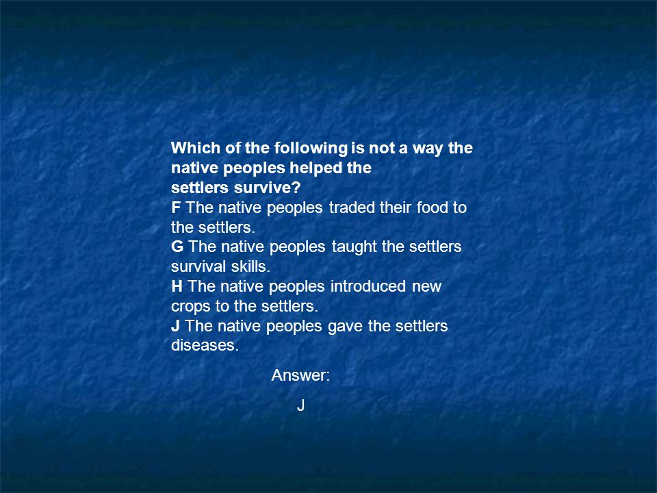 Which of the following is not a way the native peoples helped the