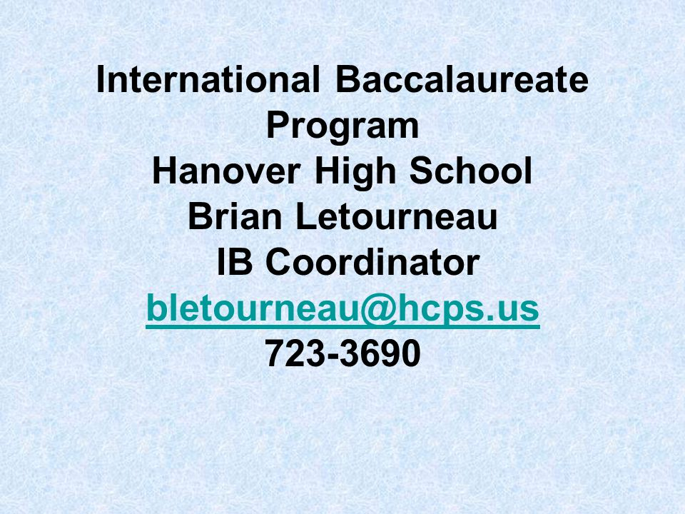 International Baccalaureate Program Hanover High School Brian Letourneau IB Coordinator