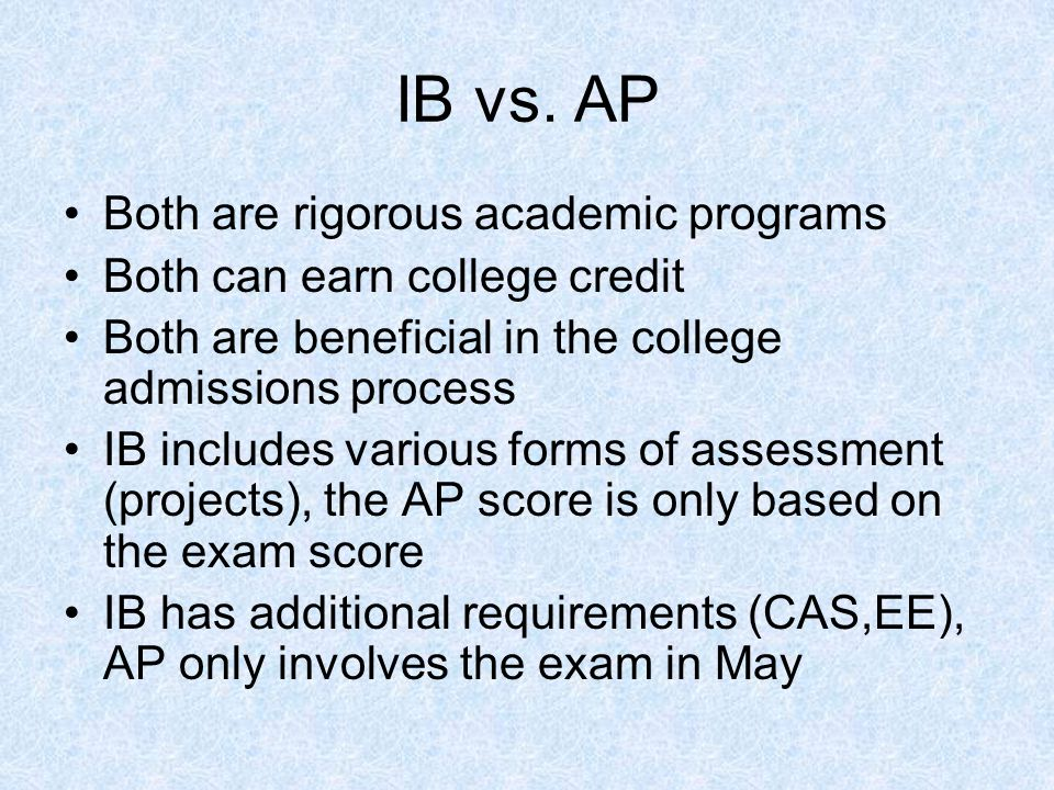 IB vs. AP Both are rigorous academic programs