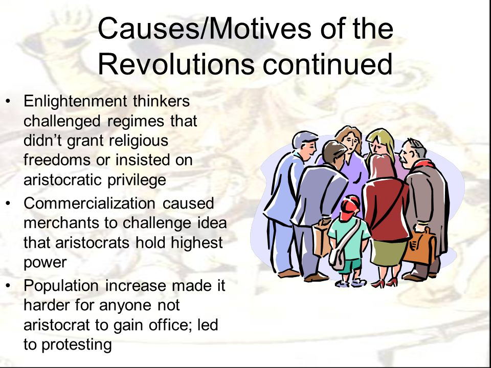 Causes/Motives of the Revolutions continued