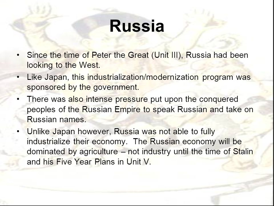 Russia Since the time of Peter the Great (Unit III), Russia had been looking to the West.