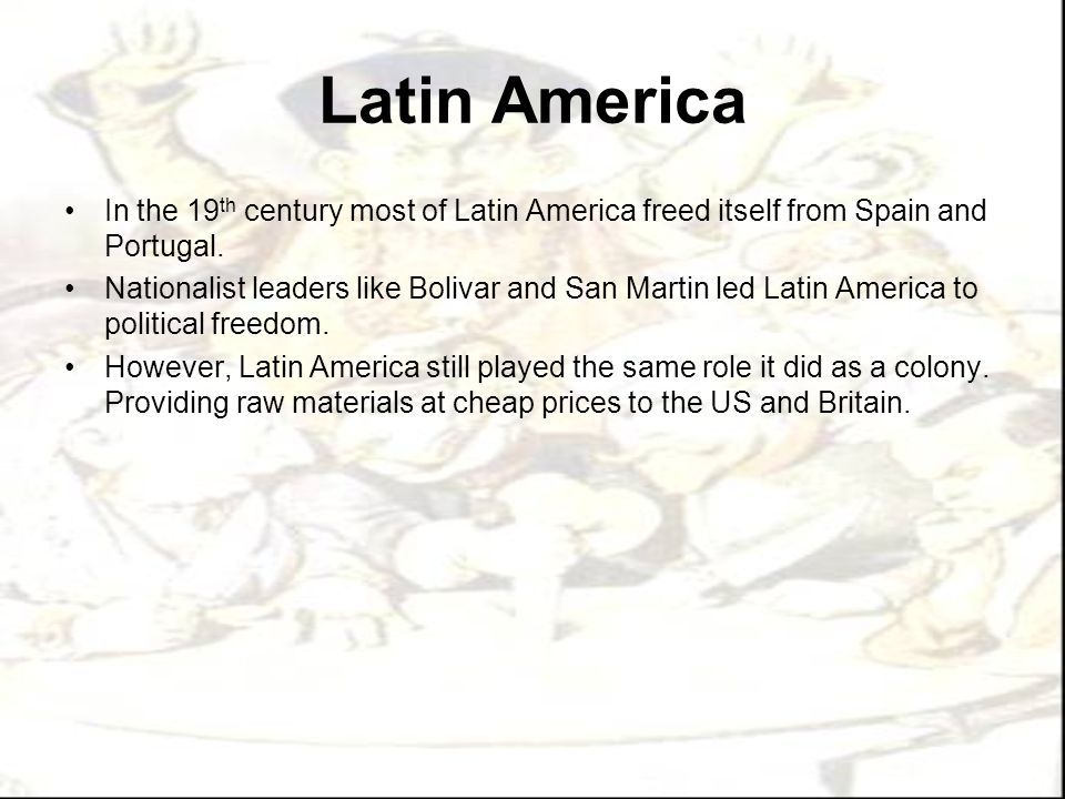 Latin America In the 19th century most of Latin America freed itself from Spain and Portugal.