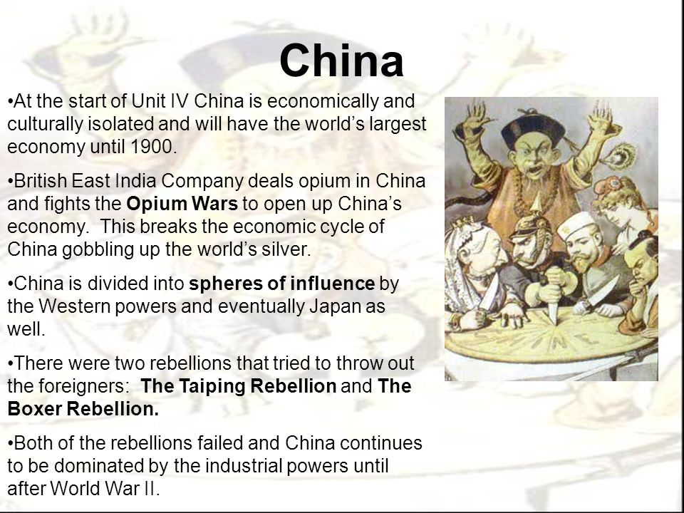 China At the start of Unit IV China is economically and culturally isolated and will have the world's largest economy until 1900.