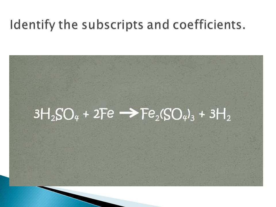 Identify the subscripts and coefficients.