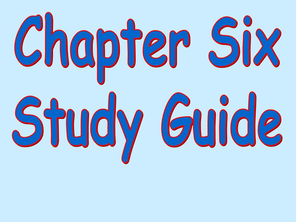 Chapter Six Study Guide